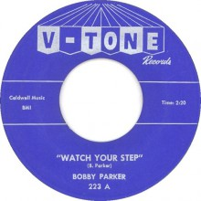 "BOBBY PARKER ""WATCH YOUR STEP / STEAL YOUR HEART AWAY"" 7"""
