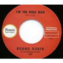 "ROUND ROBIN ""I'M THE WOLF MAN/SIT AND DANCE"" 7"""
