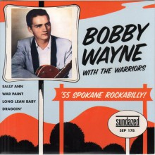 "Bobby Wayne With The Warriors ""55 Spokane Rockabilly!"" 7"" EP"