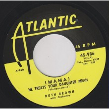 """RUTH BROWN """"I WANT TO DO MORE/ MAMA HE TREATS YOUR DAUGHTER MEAN"""" 7"""""""