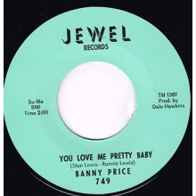 "BANNY PRICE ""YOU LOVE ME PRETTY BABY/ YOU KNOW I LOVE YOU"" 7"""