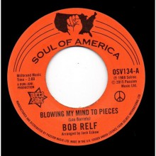 "BOB RELF ""Blowing My Mind To Pieces / Girl, You're My Kind Of Wonderful"" 7"""