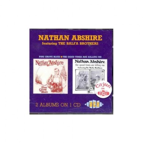 """NATHAN ABSHIRE """"PINE GROVE BLUES/GOOD TIMES ARE KILLING ME"""" CD"""