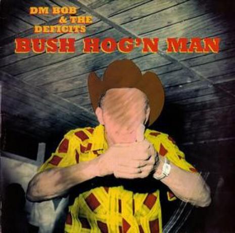 "DM BOB & THE DEFICITS ""BUSH HOG'N MAN"" CD"