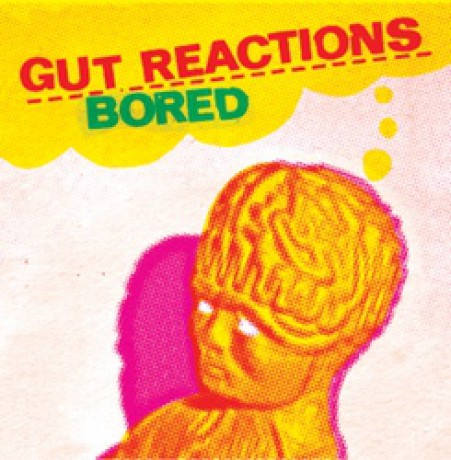 "GUT REACTIONS ""BORED"" 7"""