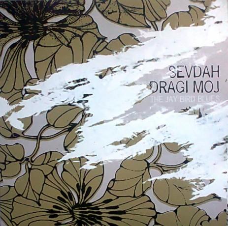 """SEVDAH DRAGI MOJ """"THE JAY BIRD BLUES"""" 10"""""""