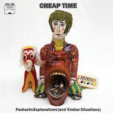 """Cheap Time """"Fantastic Explanations (And Similar Situations)"""" LP"""