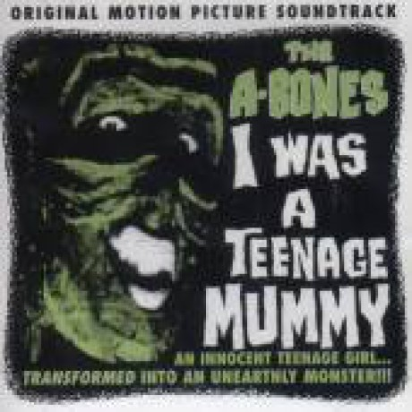 "A-BONES ""I WAS A TEENAGE MUMMY"" CD"