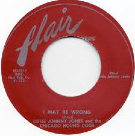 """Little Johnny Jones & Chicago Hound Dogs """"I May Be Wrong/Dirty By The Dozen"""" 7"""""""