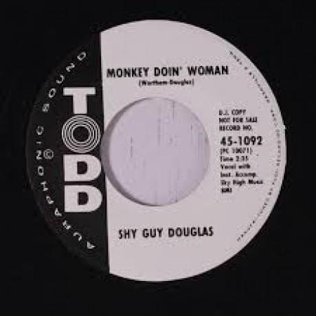 "SHY GUY DOUGLAS ""MONKEY DOIN' WOMAN/What's This I Hear"" 7"""