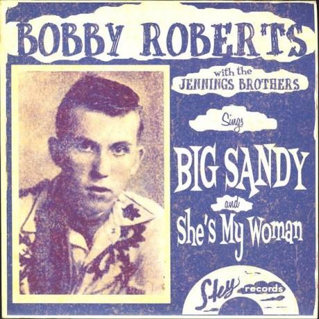"BOBBY ROBERTS ""BIG SANDY"" 7"""
