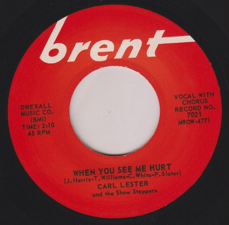 "CARL LESTER ""WHEN YOU SEE ME HURT/ DON'T YOU KNOW THAT I BELIEVE"" 7"""