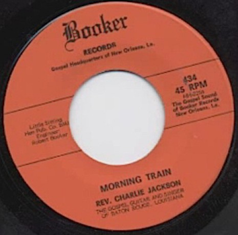 "REVEREND CHARLIE JACKSON ""MORNING TRAIN/ WRAPPED UP AND TANGLED UP"" 7"""