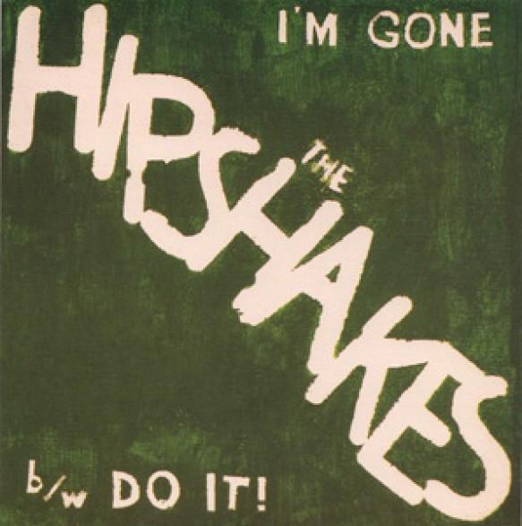 "HIPSHAKES ""I'M GONE"" 7"""