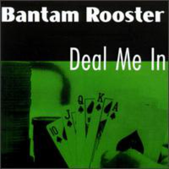 "BANTAM ROOSTER ""DEAL ME IN"" LP"