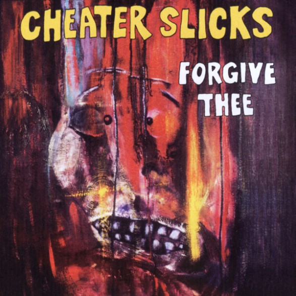 "CHEATER SLICKS ""FORGIVE THEE"" dbl-cd"