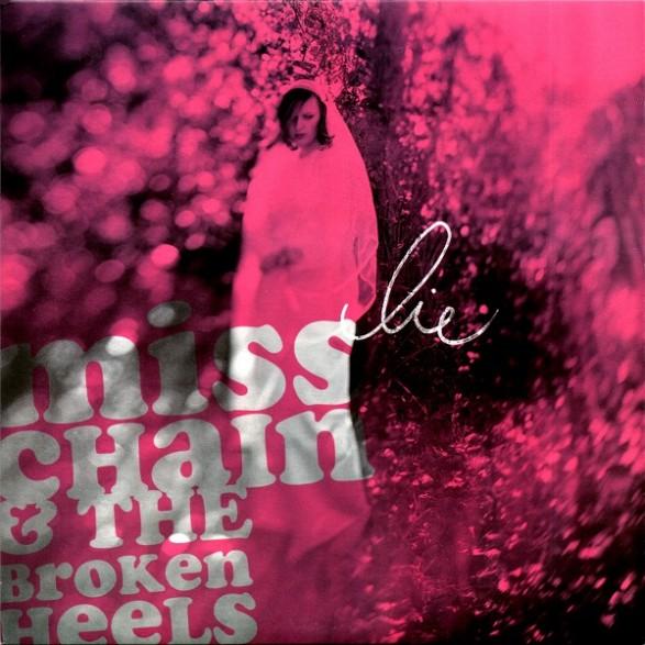 "MISS CHAIN & THE BROKEN HEELS ""LIE"" 7"""