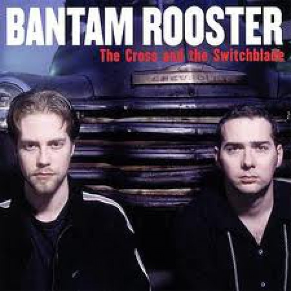 "BANTAM ROOSTER ""THE CROSS & THE SWITCHBLADE"" cd"