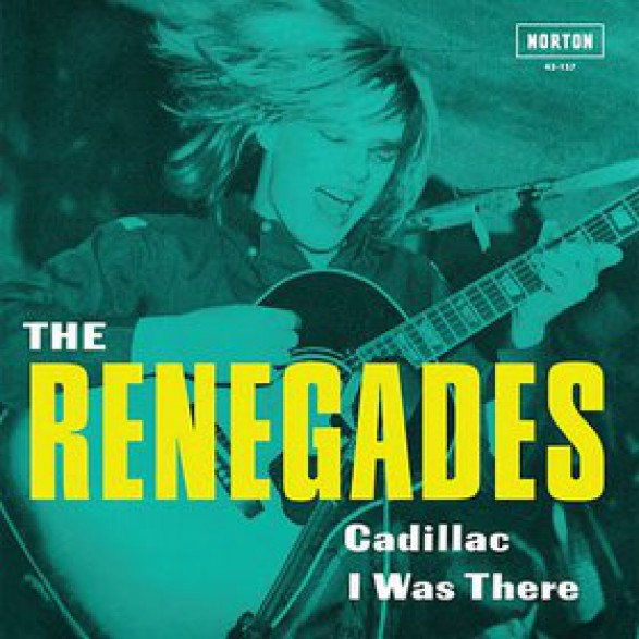 "RENEGADES ""CADILLAC / I WAS THERE"" 7"""