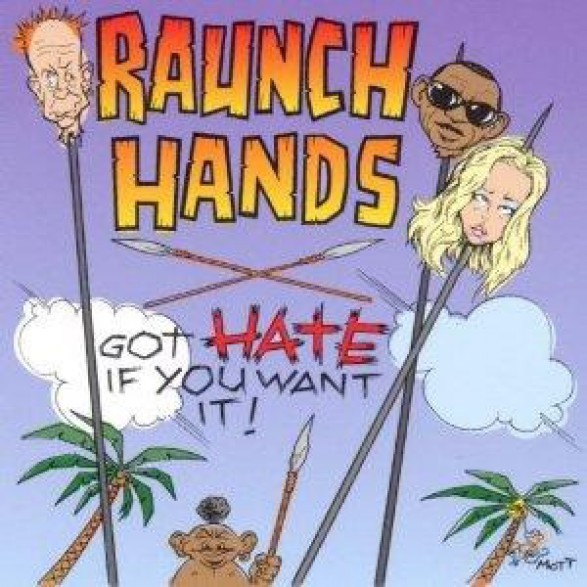 "RAUNCH HANDS ""GOT HATE IF YOU WANT IT CD"