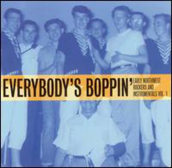 Everybody's Boppin': Early Northwest Rockers And Instrumentals Volume 1 CD