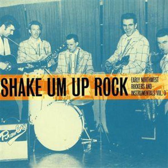 Shake Um Up Rock: Early Northwest Rockers And Instrumentals Volume 3 CD