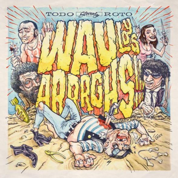 """WAU Y LOS ARRGHS!!! """"TODO ROTO"""" LP"""