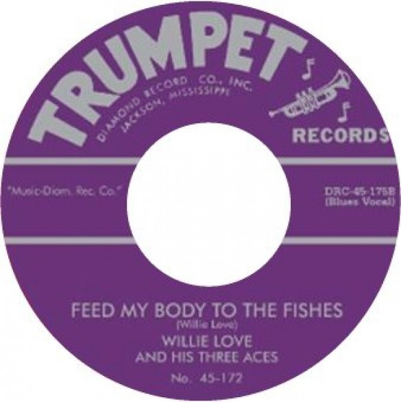 """WILLIE LOVE """"FEED MY BODY TO THE FISHES/ WAY BACK"""" 7"""""""