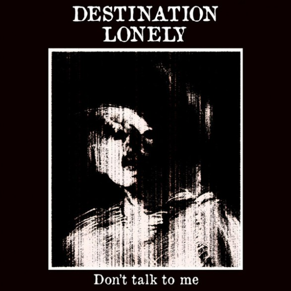 """DESTINATION LONELY """"Don't Talk To Me / The Worst Thing"""" 7"""""""