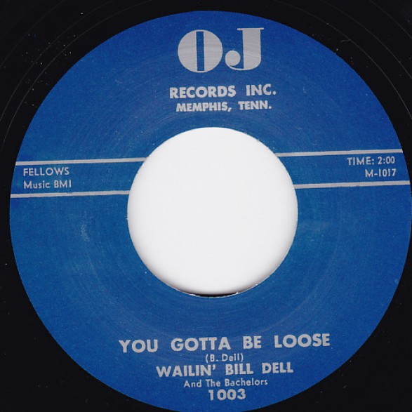 "WAILIN' BILL DELL ""YOU GOTTA BE LOOSE /  DO YOU CARE"" 7"""