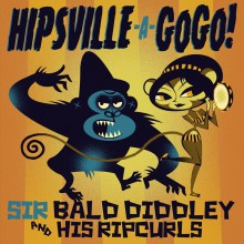"SIR BALD DIDDLEY AND HIS RIPCURLS ""Wrong Gorilla / Hipsville"" 7"""