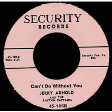 JERRY ARNOLD Can't Do Without You / When You Said Goodbye