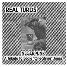 "REAL TURDS ""NEGERPUNK - A Tribute To Eddie ""One-String Jones"" 7"""