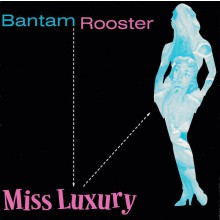 "BANTAM ROOSTER ""Miss Luxury/Real Live Wire"" 7"""