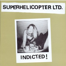 "SUPERHELICOPTER ""INDICTED & 3 more"" 7"""
