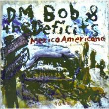 "DM BOB & THE DEFICITS ""MEXICO AMERICANO"" 7"""