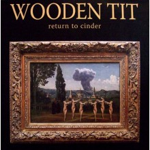 "WOODEN TIT ""RETURN TO CINDER"" LP"