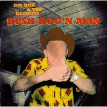 "DM BOB & THE DEFICITS ""BUSH HOG'N MAN"" CD"