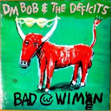 "DM BOB & THE DEFICITS ""BAD WITH WIMEN"" lp"