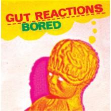 "GUT REACTIONS ""BORED"" 7"""