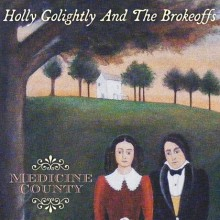 "HOLLY GOLIGHTLY & BROKEOFFS ""MEDICINE COUNTY"" LP"