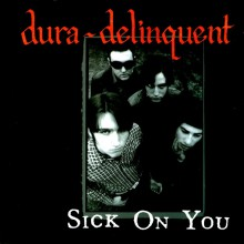 "DURA-DELINQUENT ""SICK ON YOU + 2"" 7"""