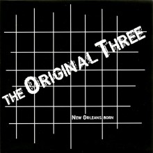 "ORIGINAL THREE ""NEW ORLEANS BORN"" 7"""