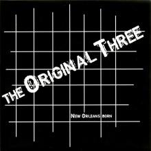 "ORIGINAL THREE ""NEW ORLEANS BORN"" 7"""
