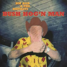 "DM BOB & THE DEFICITS ""BUSH HOG'N MAN"" LP"