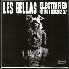 "LES BELLAS ""ELECTRIFIED / OUT FOR A NONSENSE DAY"" 7"""