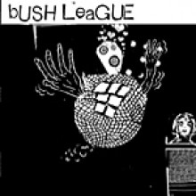 "BUSH LEAGUE ""S/T"" 10"""