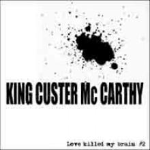"KING CUSTER McCARTHY ""LOVE KILLED MY BRAIN #2"" 7"""