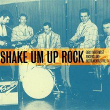 Shake Um Up Rock: Early Northwest Rockers And Instrumentals Volume 3 CD