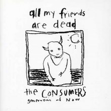 "CONSUMERS ""ALL MY FRIENDS ARE DEAD"" LP"